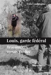 Louis, garde fédéral : braconniers versus gardes : autobiographie