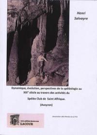Dynamique, évolution, perspectives de la spéléologie au XXIe siècle au travers des activités du Spéléo club de Saint Affrique, Aveyron (association 1901 membre de la FFS)