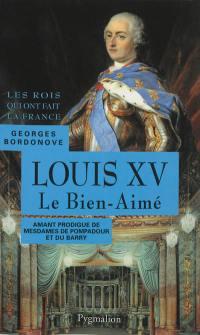 Les rois qui ont fait la France. Volume 4, Louis XV le Bien-Aimé