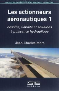 Actionneurs aéronautiques. Volume 1, Besoins, fiabilité et solutions à puissance hydraulique