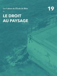 Cahiers de l'Ecole de Blois (Les). n° 19, Le droit au paysage