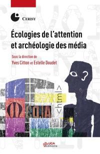 Ecologies de l'attention et archéologie des média
