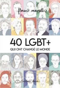 40 LGBT+ qui ont changé le monde,