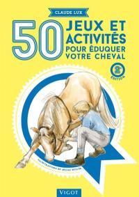 50 jeux et activités pour éduquer votre cheval