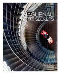 Haguenau et ses secrets = Haguenau and its secrets = Haguenau und seine Geheimnisse