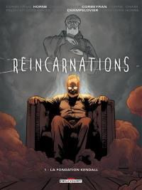 Réincarnations. Volume 1, La fondation Kendall