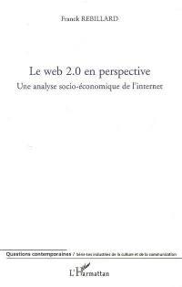 Le Web 2.0 en perspective : une analyse socio-économique de l'Internet