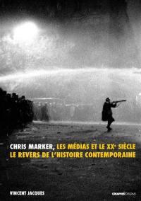 Chris Marker, les médias et le XXe siècle