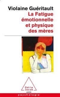 La fatigue émotionnelle et physique des mères