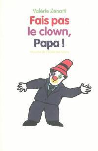 Fais pas le clown, papa !