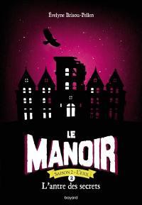 Le manoir. Volume 2, L'antre des secrets