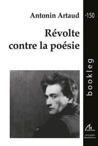 Révolte contre la poésie. Moi, Antonin Artaud