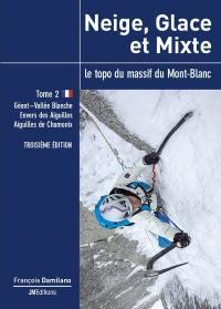 Neige, glace et mixte. Volume 2, De l'envers des aiguilles au bassin de Tré-la-Tête