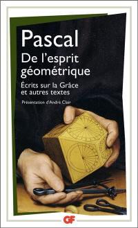 De l'esprit géométrique; Entretien avec M. de Sacy; Ecrits sur la grâce : et autres textes