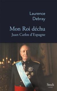 Mon roi déchu : Juan Carlos d'Espagne