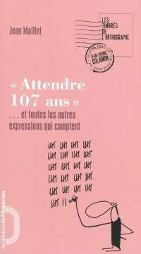 Attendre 107 ans