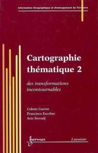Cartographie thématique. Volume 2, Des transformations incontournables