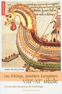 Les Vikings, premiers Européens : VIIIe-XIe siècle : les nouvelles découvertes de l'archéologie