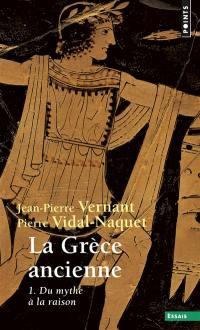 La Grèce ancienne. Volume 1, Du mythe à la raison