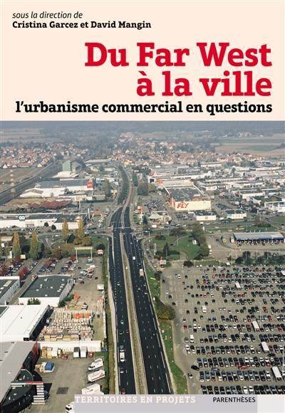 Du Far West à la ville : l'urbanisme commercial en questions