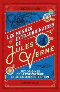 Les mondes extraordinaires de Jules Verne : aux origines de la pop culture et de la science-fiction