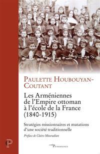Les Arméniennes de l'Empire ottoman à l'école de la France (1840-1915)