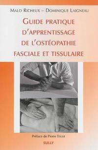 Guide pratique d'apprentissage de l'ostéopathie fasciale et tissulaire