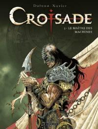 Croisade. Volume 3, Le maître des machines