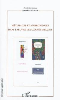 Métissages et marronnages dans l'oeuvre de Suzanne Dracius