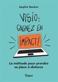 Visio : gagnez en impact ! : la méthode pour prendre sa place à distance