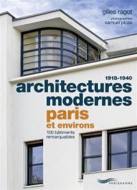 Architectures modernes, 1918-1940 : Paris et environs : 100 bâtiments remarquables