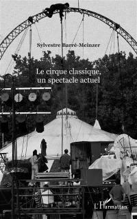 Le cirque classique, un spectacle actuel