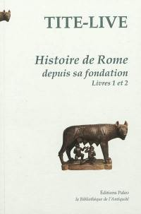 Histoire de Rome depuis sa fondation. Volume 1, Livres 1 et 2