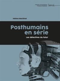 Posthumains en série