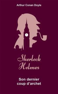 Les aventures de Sherlock Holmes. Vol. 7. Son dernier coup d'archet