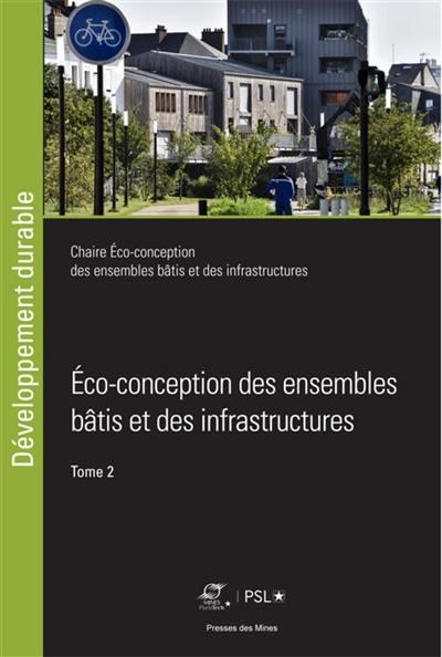Eco-conception des ensembles bâtis et des infrastructures. Volume 2,