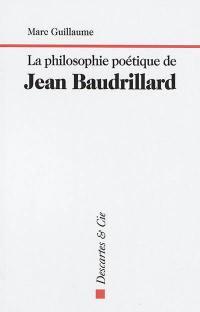 La philosophie poétique de Jean Baudrillard