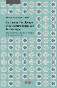 Le harem, l'esclavage et la culture impériale britannique