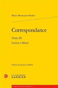 Correspondance. Volume 3, Lettres à Marie
