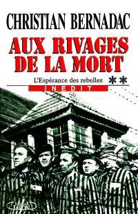 L'espérance des rebelles. Volume 2, Aux rivages de la mort