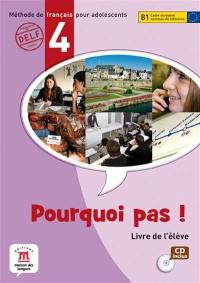 Pourquoi pas ! 4 : méthode de français pour adolescents, B1 Cadre européen commun de référence : livre de l'élève