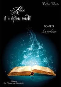 Alice et le château maudit. Volume 3, La révélation