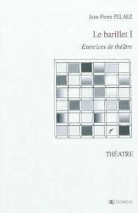 Le barillet. Volume 1, Exercices de théâtre