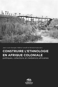 Construire l'ethnologie en Afrique coloniale