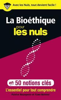 La bioéthique pour les nuls en 50 notions clés