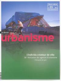 Urbanisme, hors-série. n° 55, L'individu créateur de ville