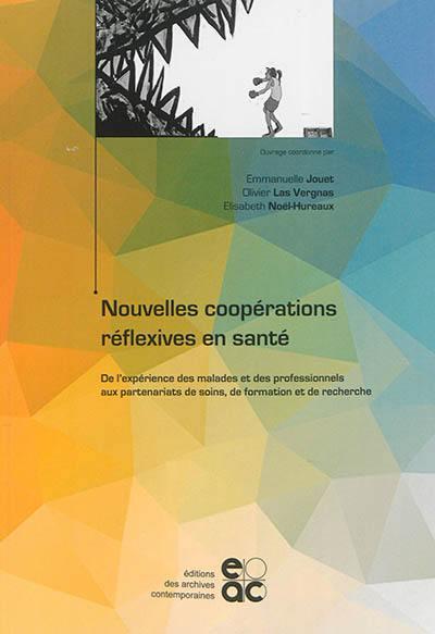Nouvelles coopérations réflexives en santé : de l'expérience des malades et des professionnels aux partenariats de soins, de formation et de recherche