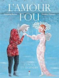 L'amour fou : contes et légendes