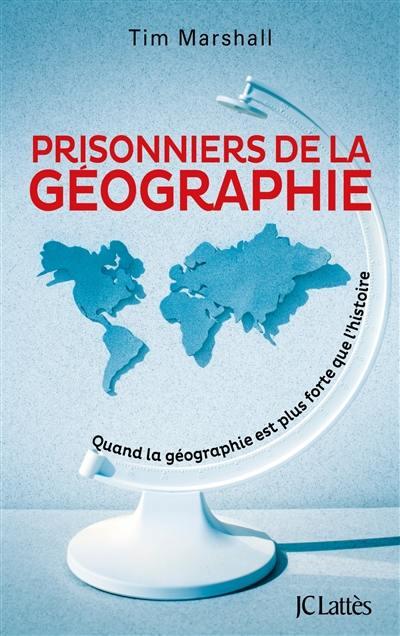 Prisonniers de la géographie : quand la géographie est plus forte que l'histoire