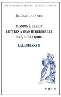 Lalandiana. Volume 2, Mission à Berlin, lettres à Jean III Bernouli et à Elert Bode